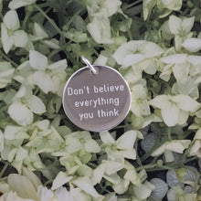 Don't believe everything you think pendant