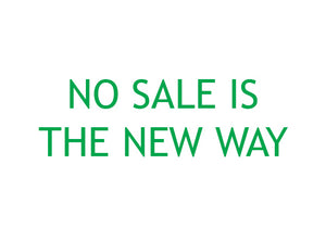 NO SALE IS THE NEW WAY.