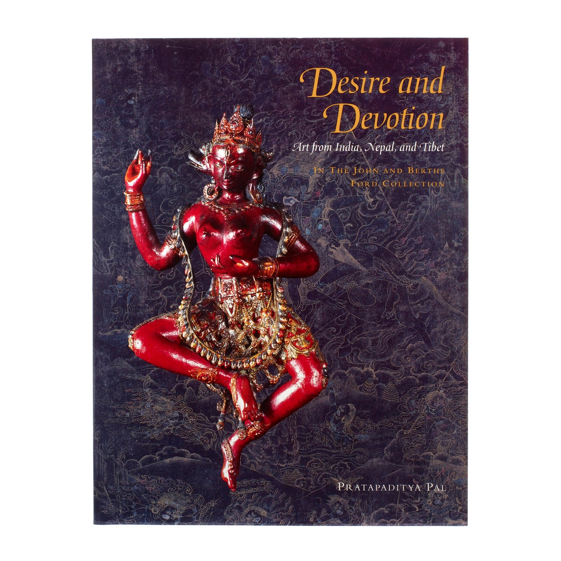Desire and Devotion: Art from India, Nepal, and Tibet in the John and Berthe Ford Collection