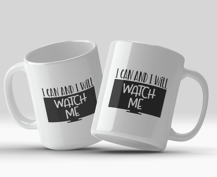 I can and I will. Watch me 11oz Mug