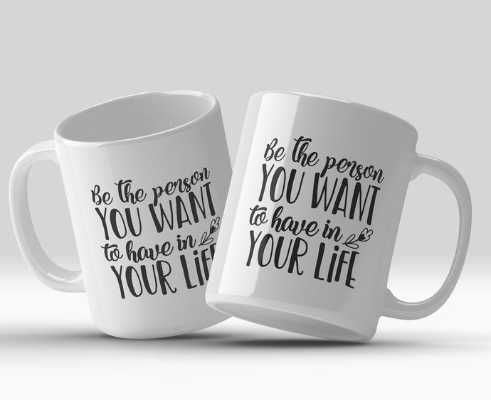 Be the person you want to have in your life 11oz Mug