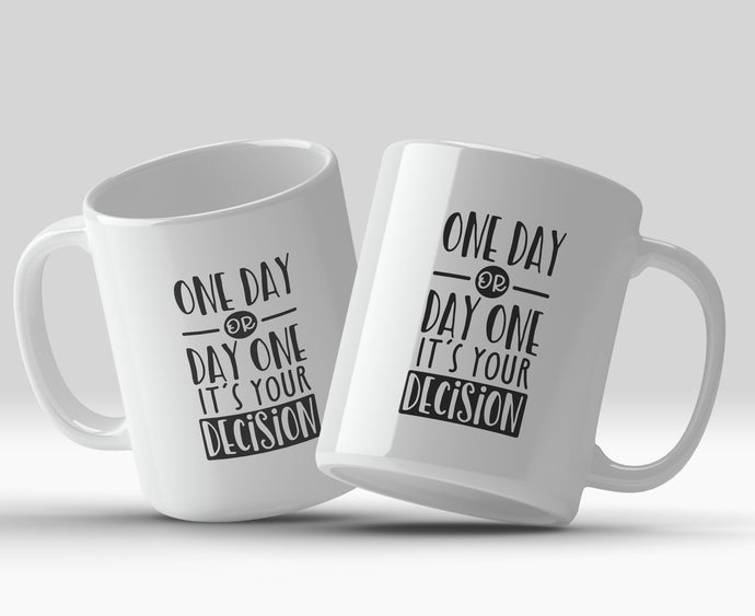 One day or day one it's your decision 11oz Mug