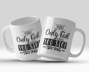 You only fail when you stop trying 11oz Mug