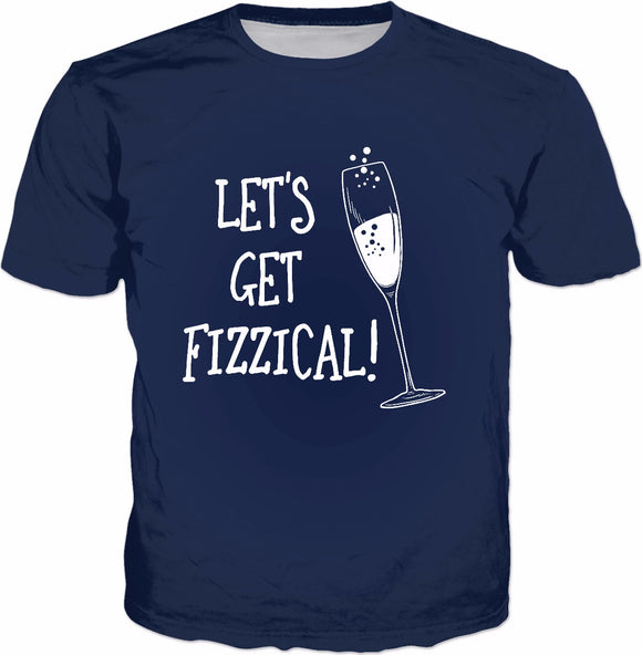 Let's Get Fizzical T-Shirt - Champagne Funny Saying