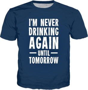 I'm Never Drinking Again Until Tomorrow T-Shirt