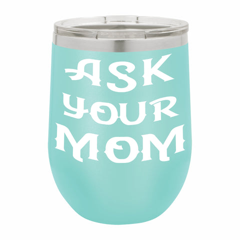 Ask Your Mom Funny Novelty Stainless Steel Wine Tumbler 12 oz, Double Walled Vacuum Insulated Tumbler with Splash Proof Lid Gift For Men & Women