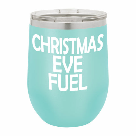 Christmas Eve Fuel Funny Novelty Stainless Steel Wine Tumbler 12 oz, Double Walled Vacuum Insulated Tumbler with Splash Proof Lid Gift For Men & Women