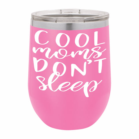 Cool Moms Dont Sleep Funny Novelty Stainless Steel Wine Tumbler 12 oz, Double Walled Vacuum Insulated Tumbler with Splash Proof Lid Gift For Men & Women