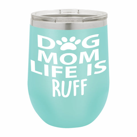 Dog Mom Life Is Ruff Template Funny Novelty Stainless Steel Wine Tumbler 12 oz, Double Walled Vacuum Insulated Tumbler with Splash Proof Lid Gift For Men & Women
