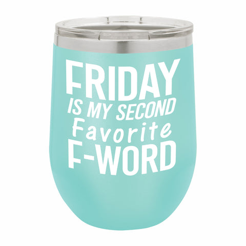 Friday Is My Second Favorite F Word Funny Novelty Stainless Steel Wine Tumbler 12 oz, Double Walled Vacuum Insulated Tumbler with Splash Proof Lid Gift For Men & Women