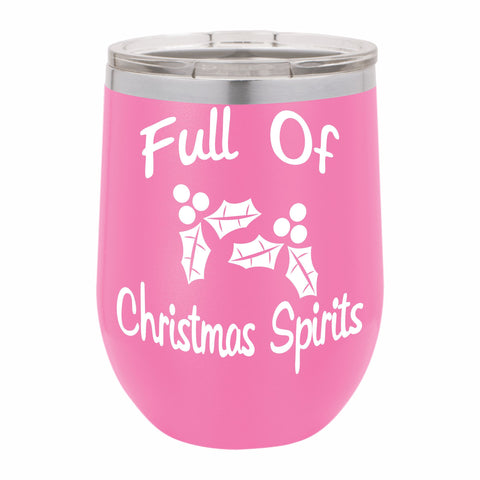 Full Of Christmas Spirits Funny Novelty Stainless Steel Wine Tumbler 12 oz, Double Walled Vacuum Insulated Tumbler with Splash Proof Lid Gift For Men & Women