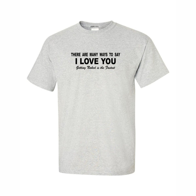 There Are Many Ways To Say I Love You Novelty T Shirt Funny Gift