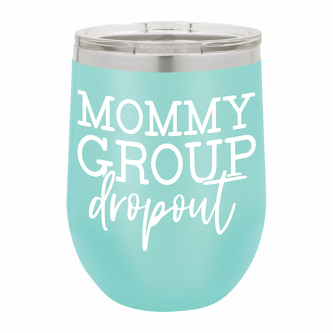 Mommy Group Dropout Funny Novelty Stainless Steel Wine Tumbler 12 oz, Double Walled Vacuum Insulated Tumbler with Splash Proof Lid Gift For Men & Women