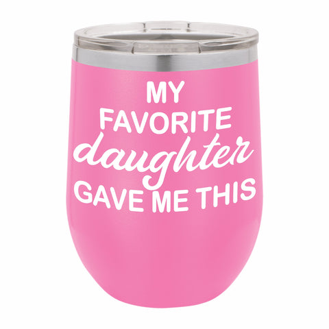 My Favorite Daughter Gave Me This Funny Novelty Stainless Steel Wine Tumbler 12 oz, Double Walled Vacuum Insulated Tumbler with Splash Proof Lid Gift For Men & Women
