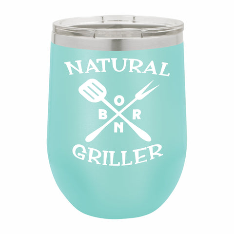 Natural Born Griller Funny Novelty Stainless Steel Wine Tumbler 12 oz, Double Walled Vacuum Insulated Tumbler with Splash Proof Lid Gift For Men & Women
