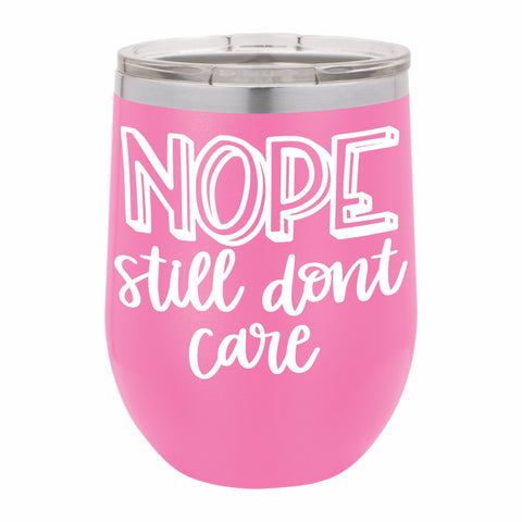 Nope Still Dont Care Funny Novelty Stainless Steel Wine Tumbler 12 oz, Double Walled Vacuum Insulated Tumbler with Splash Proof Lid Gift For Men & Women