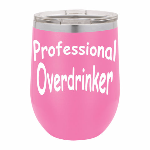 Professional Overdrinker Funny Novelty Stainless Steel Wine Tumbler 12 oz, Double Walled Vacuum Insulated Tumbler with Splash Proof Lid Gift For Men & Women