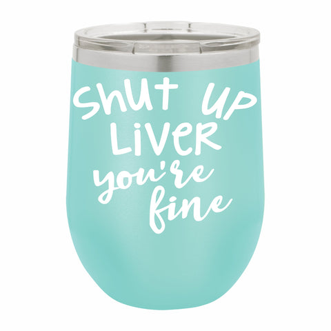 Shut Up Live Your Fine Funny Novelty Stainless Steel Wine Tumbler 12 oz, Double Walled Vacuum Insulated Tumbler with Splash Proof Lid Gift For Men & Women