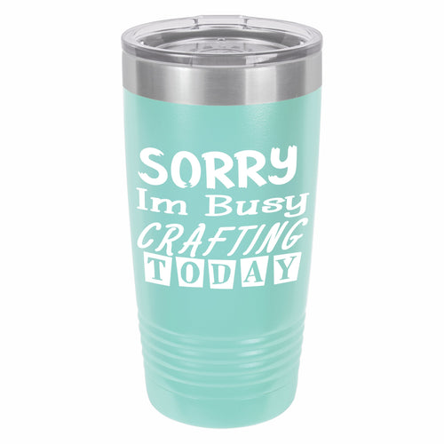 Sorry Im Busy Crafting Today Funny Novelty Stainless Steel Coffee Tumbler 20oz, Double Walled Vacuum Insulated Tumbler with Splash Proof Lid Gift For Men & Women