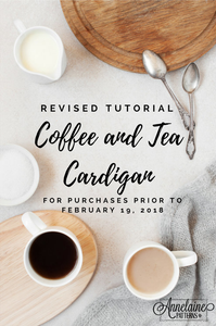 Revised Tutorial - Coffee & Tea Cardigan (Updated 2.19.2018)