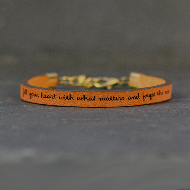 Fill Your Heart With What Matters... - Leather Bracelet