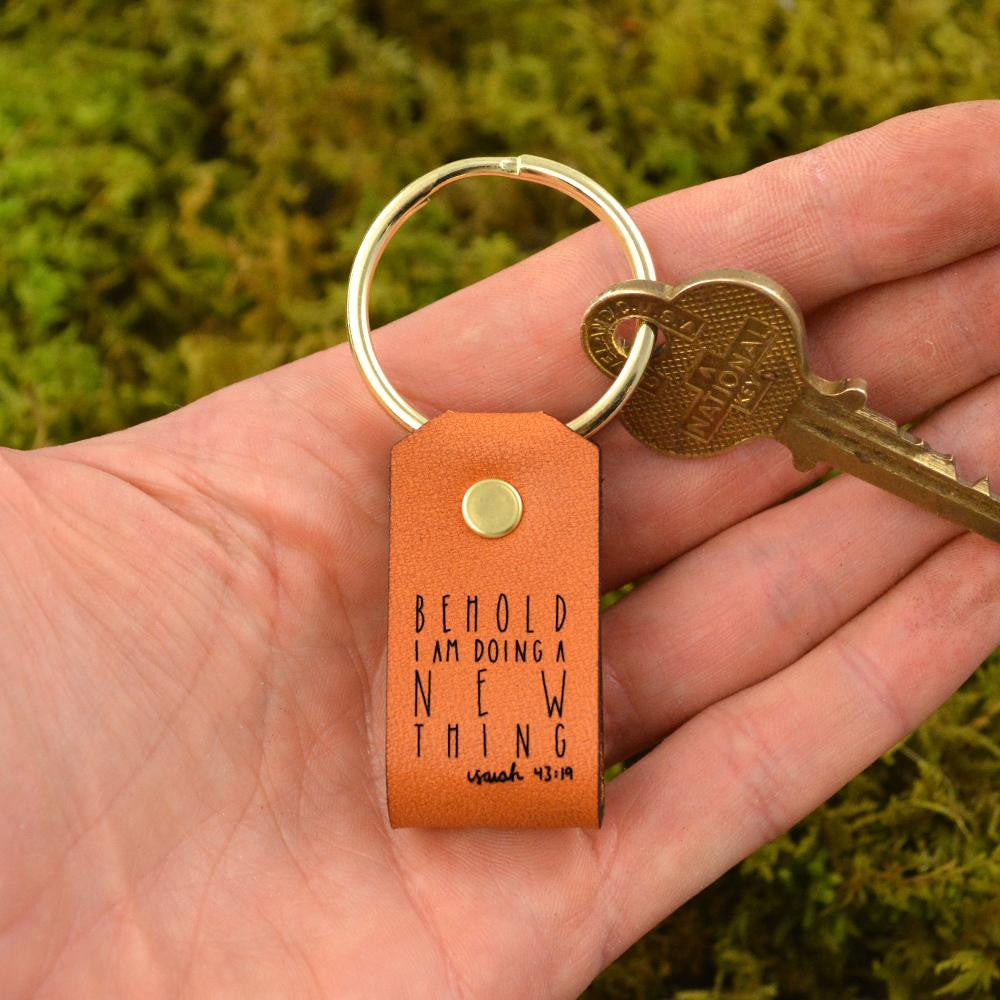 Behold I Am Doing a New Thing... (Isaiah 43:19) - Keychain