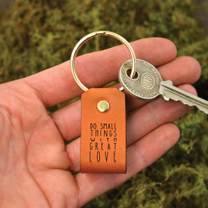 """Do Small Things with Great Love"" Leather Keychain by Laurel Denise"