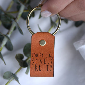 You're Like Really Pretty - Keychain