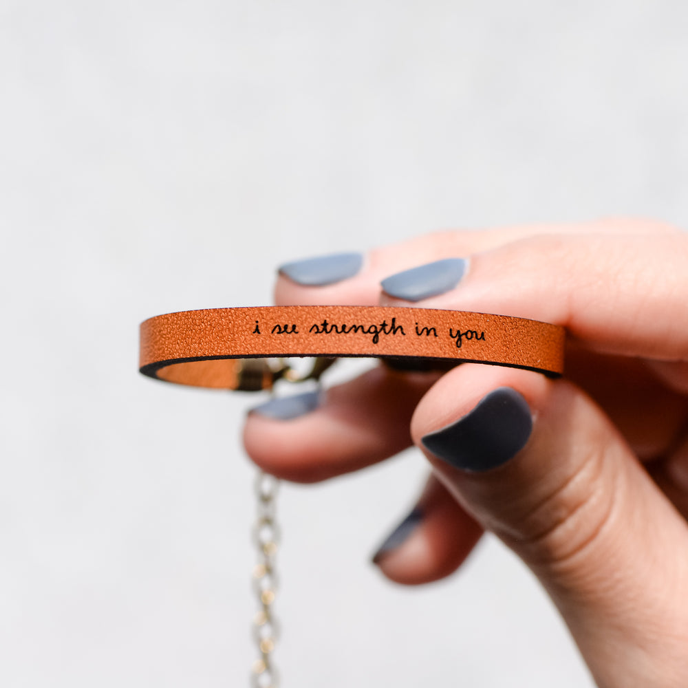 I See Strength in You - Leather Bracelet