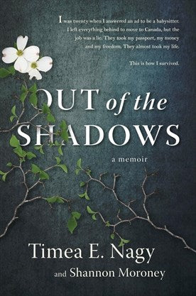 Out of the Shadows-A Memoir  by Timea E. Nagy & Shannon Moroney