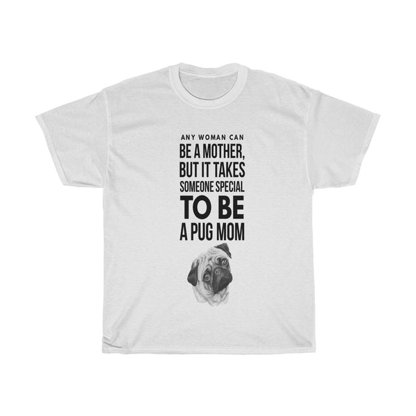 Any Woman Can Be a Mother But It Takes Someone Special To Be a Pug Mom - Unisex Tee