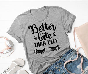"""Better Late Than Ugly"" Funny T-Shirt"