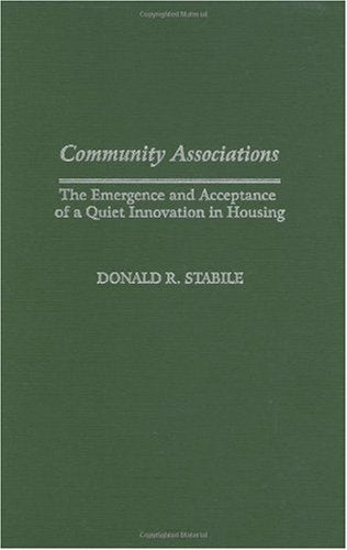 Community Associations: The Emergence and Acceptance of a Quiet Innovation in Housing (Contributions in Economics and Economic History)