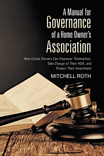 A Manual for Governance of a Home Owner's Association: How Condo Owners Can Empower Themselves, Take Charge of Their Hoa, and Protect Their Investment