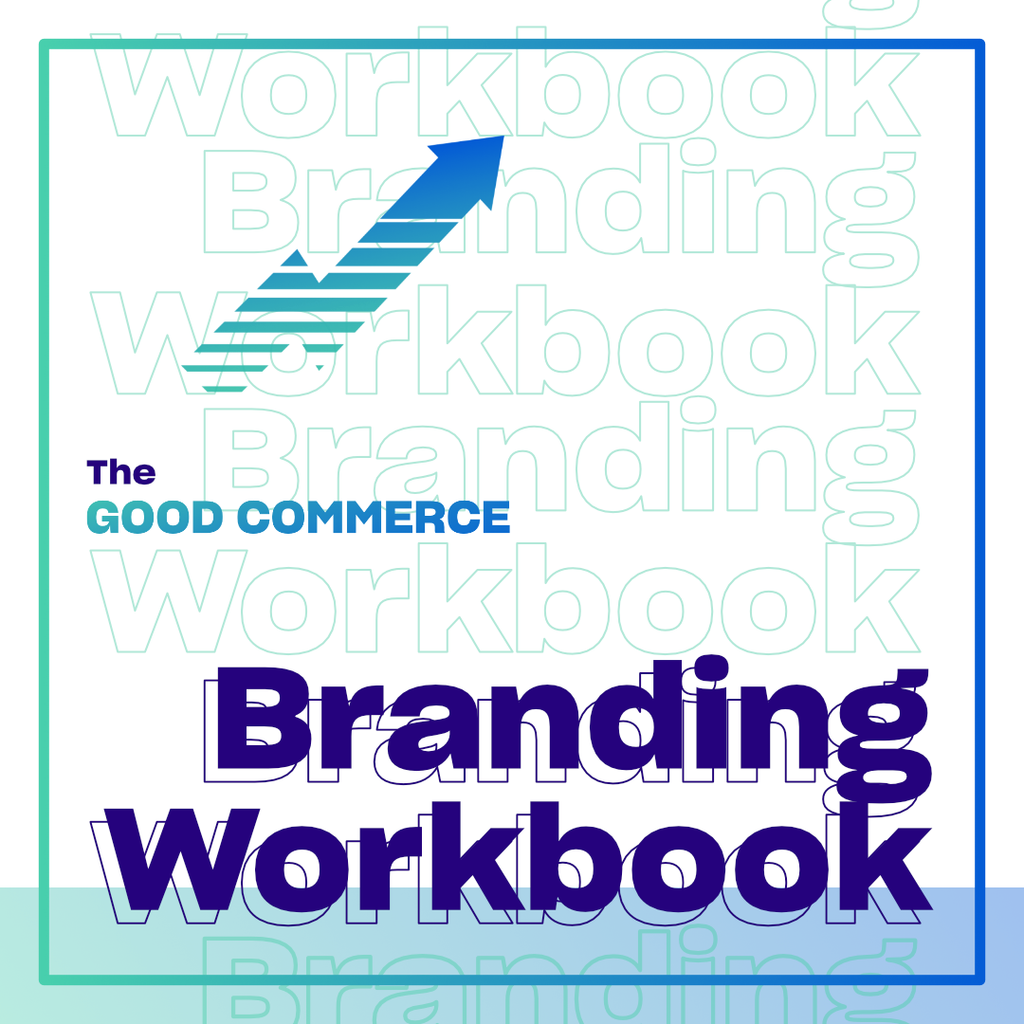 Good Commerce Branding Workbook | Make Strategic Online Marketing decisions by identifying your target audience before you start content creation