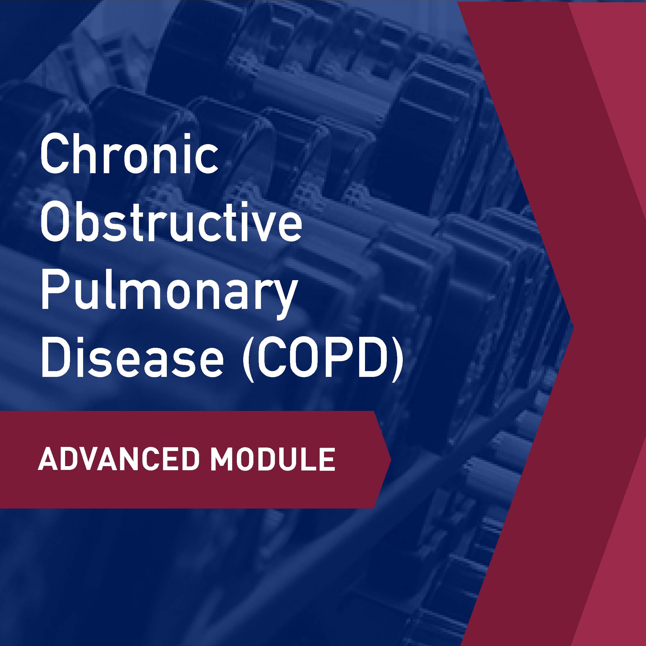 Advanced Learning Module: Chronic Obstructive Pulmonary Disease (COPD)