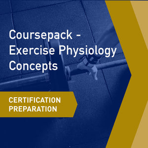 Certifications Preparation: Coursepack - Exercise Physiology Concepts