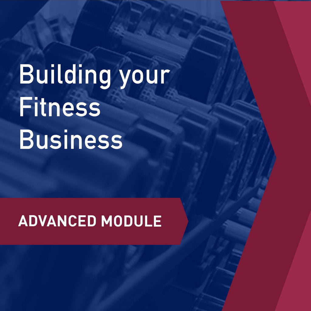 Advanced Learning Module: Building your Fitness Business