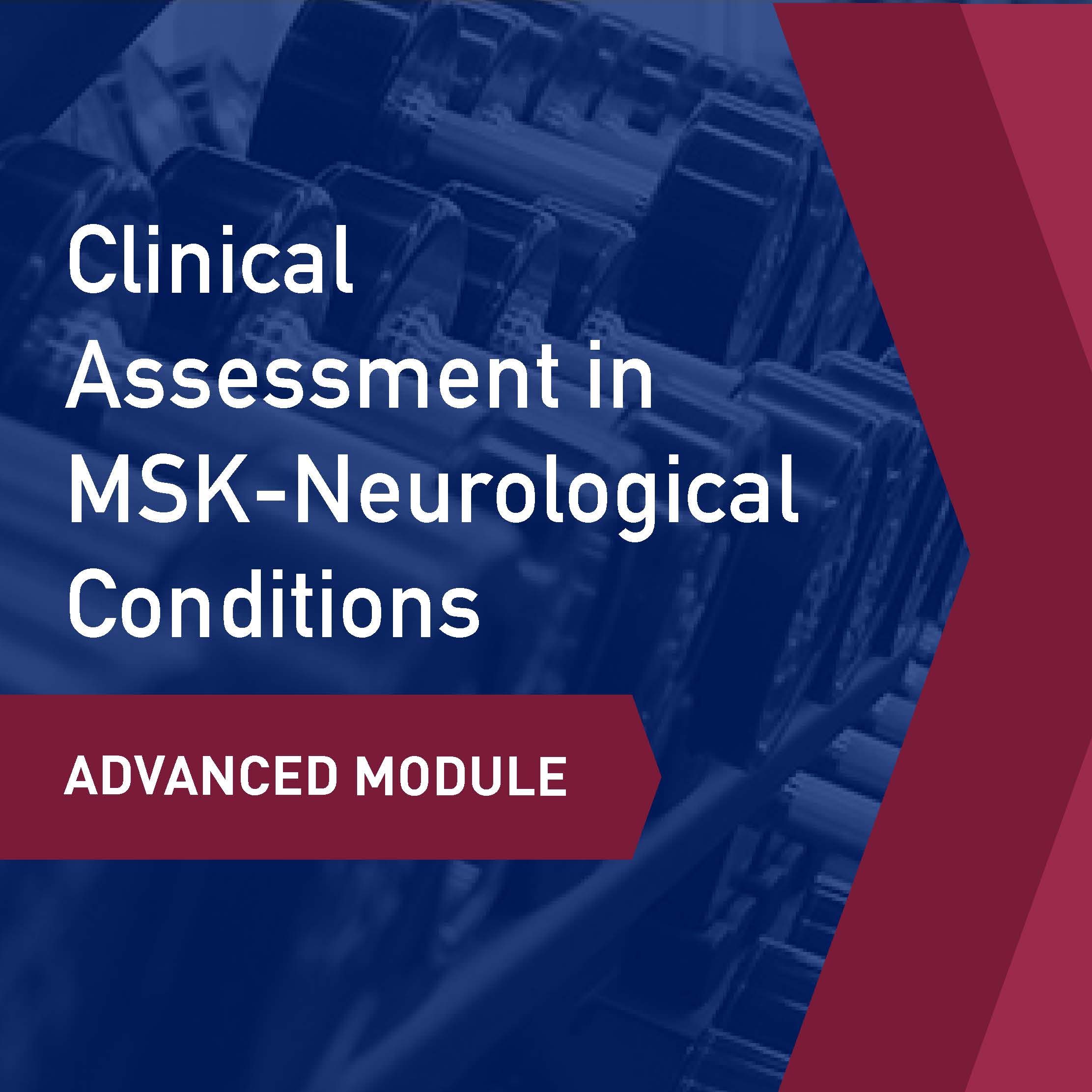 Advanced Learning Module: Clinical Assessment in MSK-Neurological Conditions