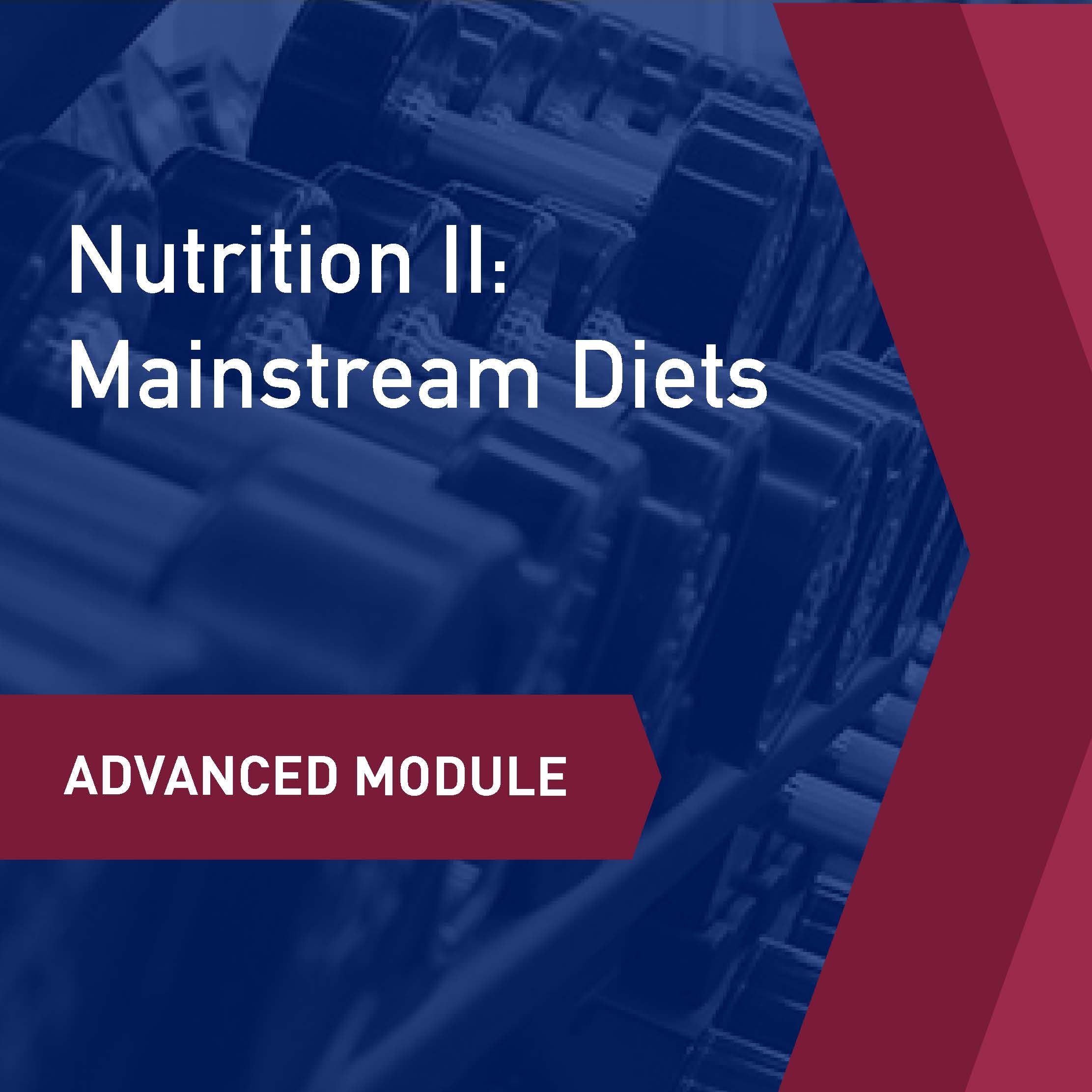 Advanced Learning Module: Nutrition II - Mainstream Diets