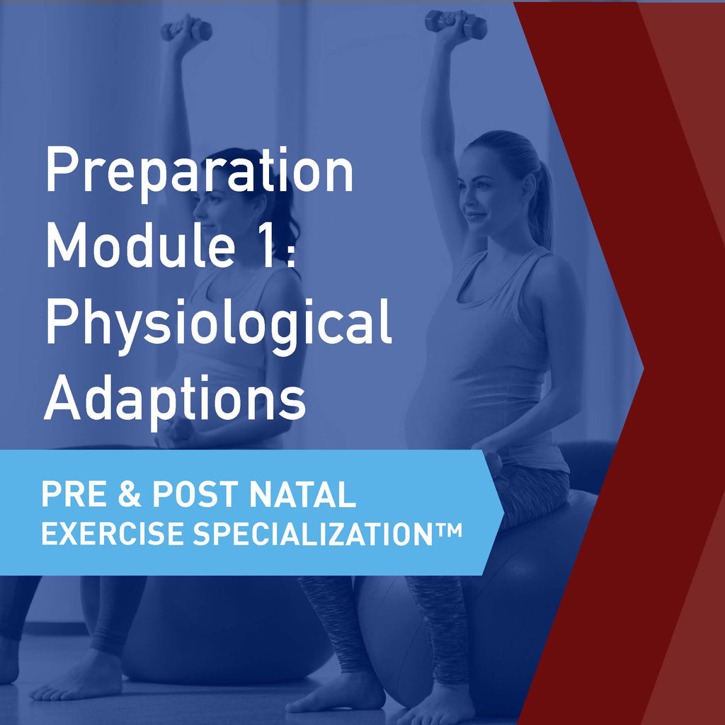 CSEP Pre & Postnatal Exercise Specialization™ Module 1: Physiological Adaptions