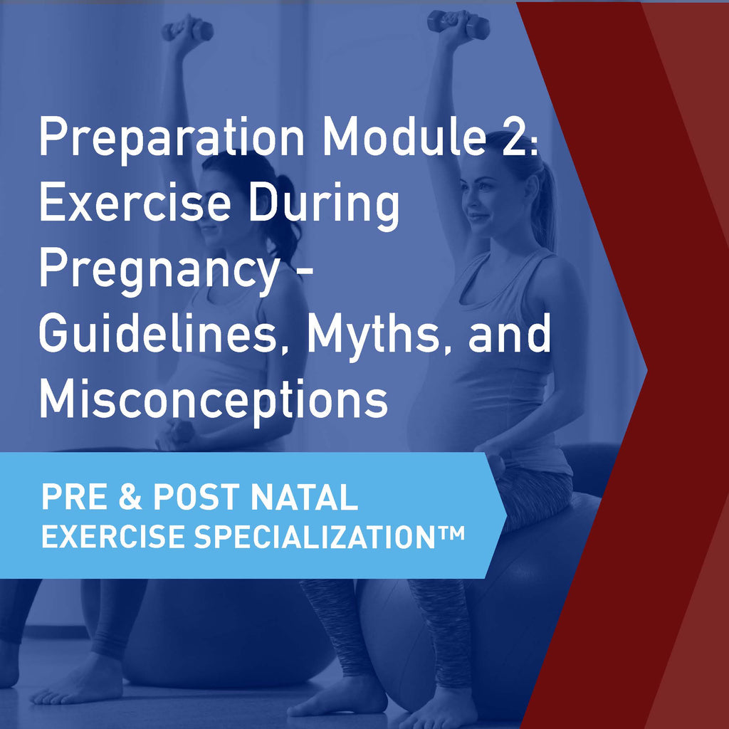 CSEP Pre & Postnatal Exercise Specialization™ Module 2: Exercise During Pregnancy - Guidelines, Myths, and Misconceptions