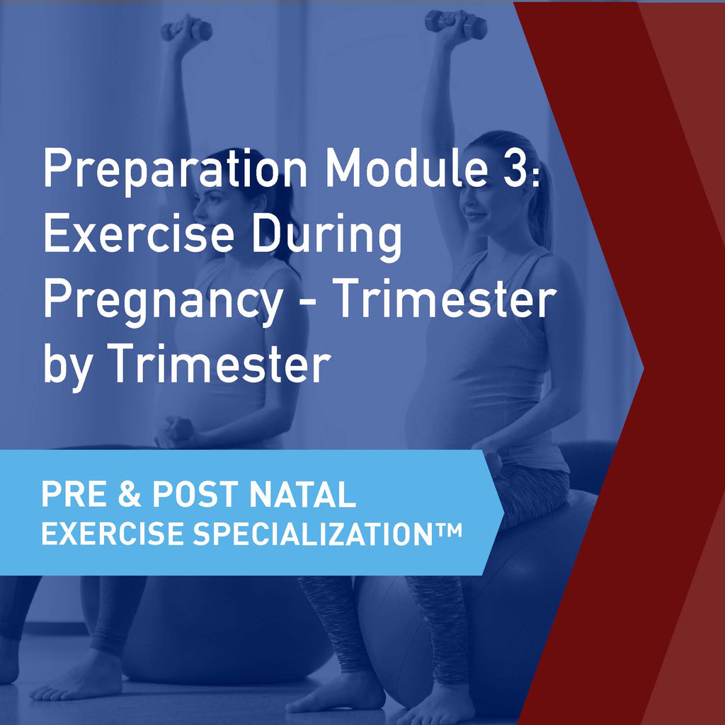 CSEP Pre & Postnatal Exercise Specialization™ Module 3: Exercise During Pregnancy - Trimester by Trimester