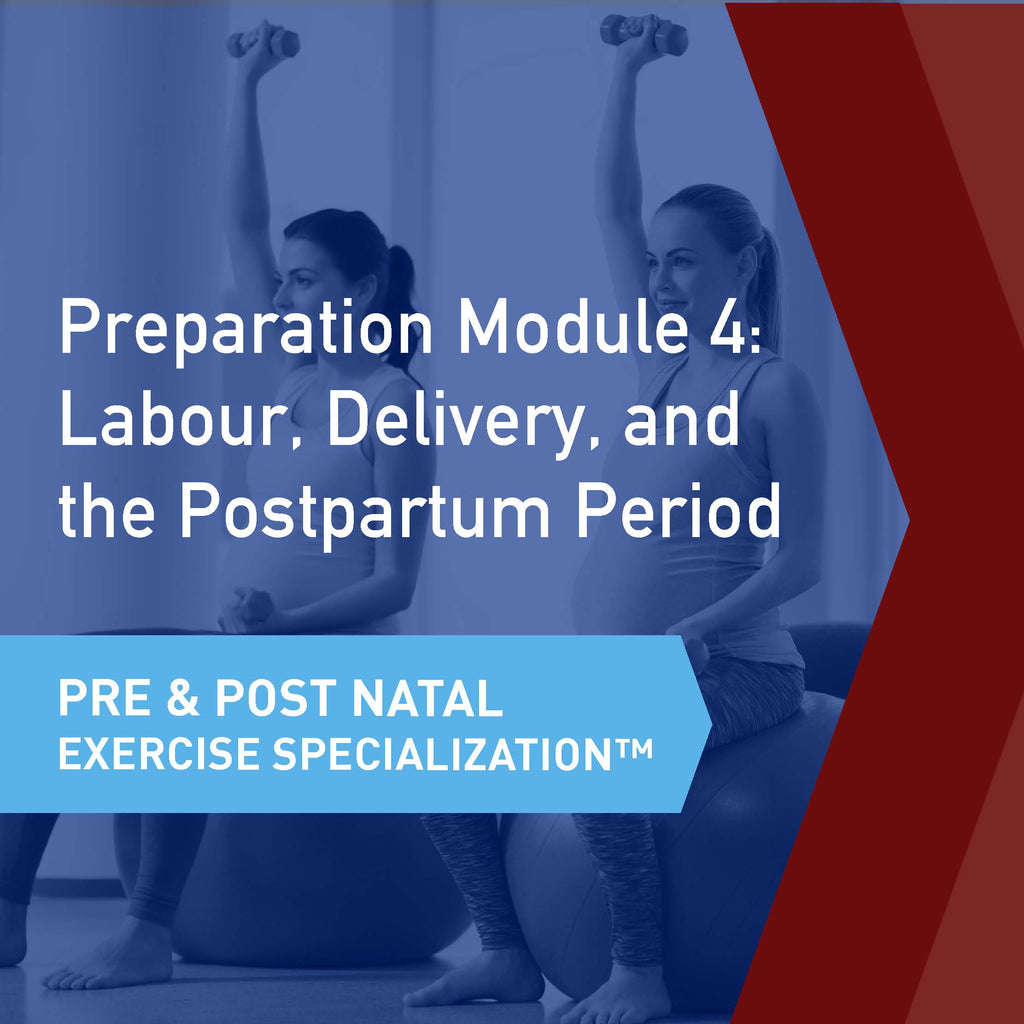 CSEP Pre & Postnatal Exercise Specialization™ Module 4: Labour, Delivery, and the Postpartum Period