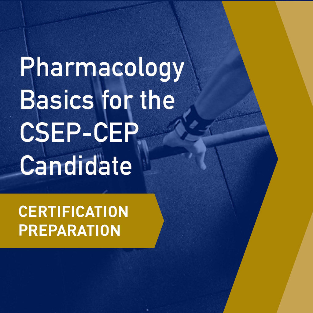 Certification Preparation: Pharmacology Basics for the CSEP-CEP Candidate
