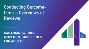 Canadian 24-Hour Movement Guidelines for Adults: Conducting Outcome-Centric Overviews of Reviews