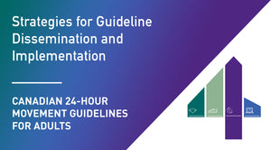 Canadian 24-Hour Movement Guidelines for Adults: Strategies for Guideline Dissemination and Implementation