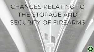 Changes relating to the storage and security of firearms