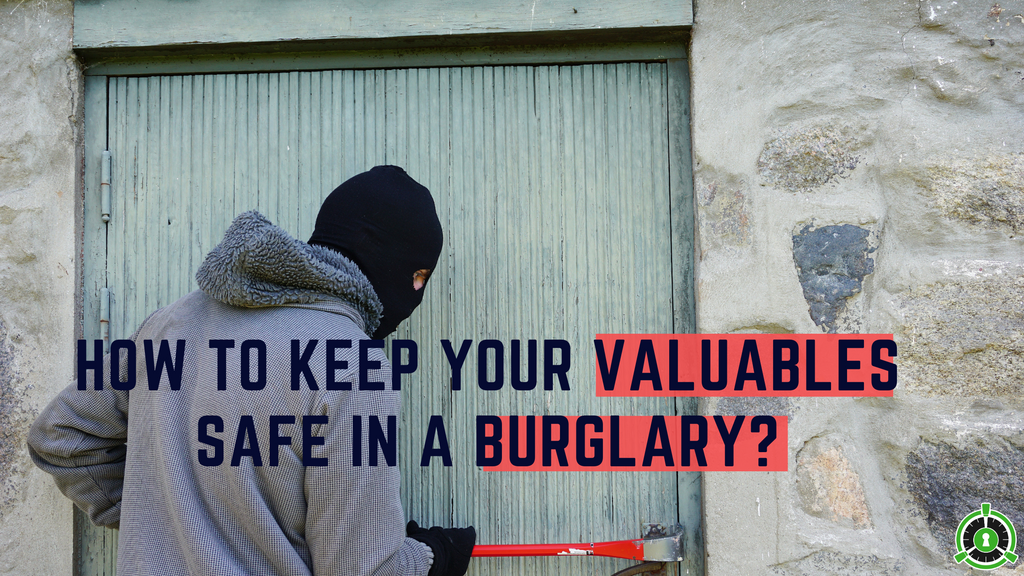 HOW TO KEEP YOUR VALUABLES SAFE IN A BURGLARY