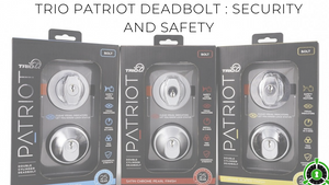 Trio Patriot Deadbolt: Security AND Safety